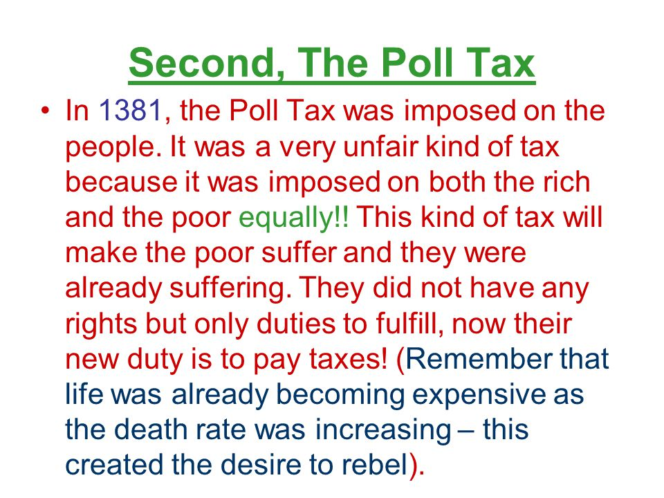 Second, The Poll Tax In 1381, the Poll Tax was imposed on the people.
