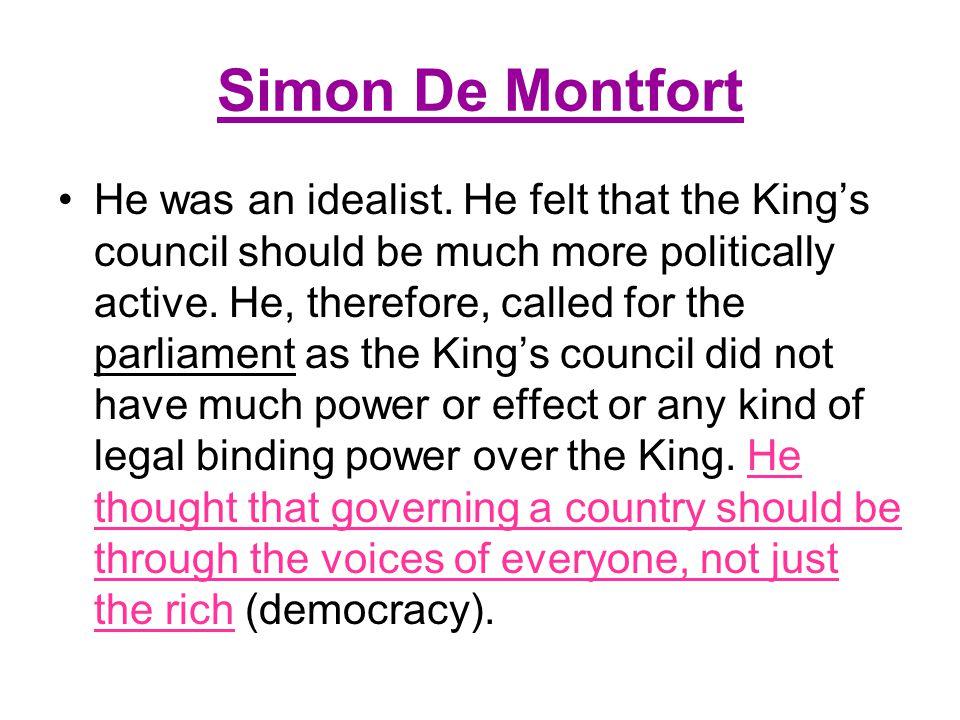 Simon De Montfort He was an idealist.