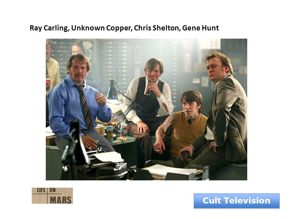 Cult Television Ray Carling, Unknown Copper, Chris Shelton, Gene Hunt
