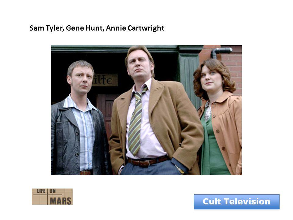 Cult Television Sam Tyler, Gene Hunt, Annie Cartwright