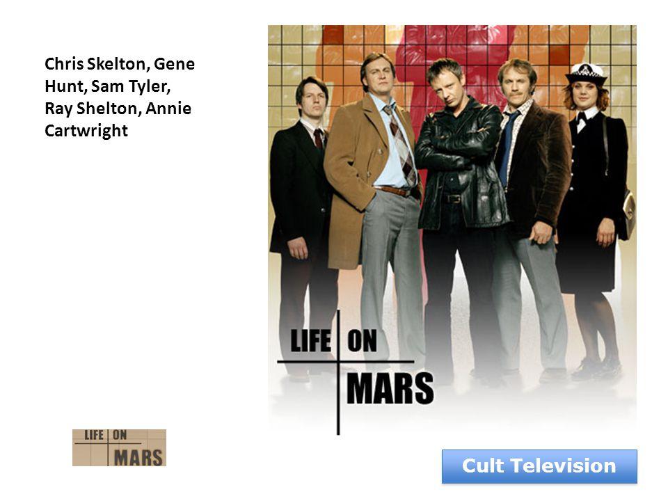Cult Television Chris Skelton, Gene Hunt, Sam Tyler, Ray Shelton, Annie Cartwright