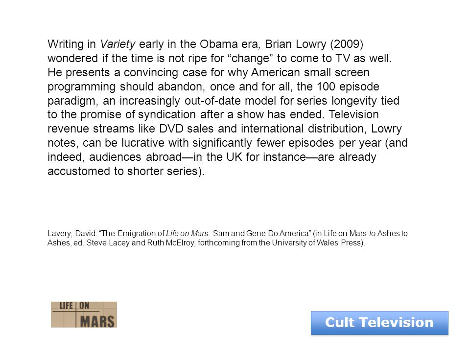 """Cult Television Writing in Variety early in the Obama era, Brian Lowry (2009) wondered if the time is not ripe for """"change"""" to come to TV as well. He"""