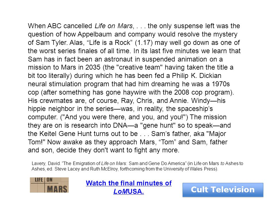 Cult Television When ABC cancelled Life on Mars,... the only suspense left was the question of how Appelbaum and company would resolve the mystery of