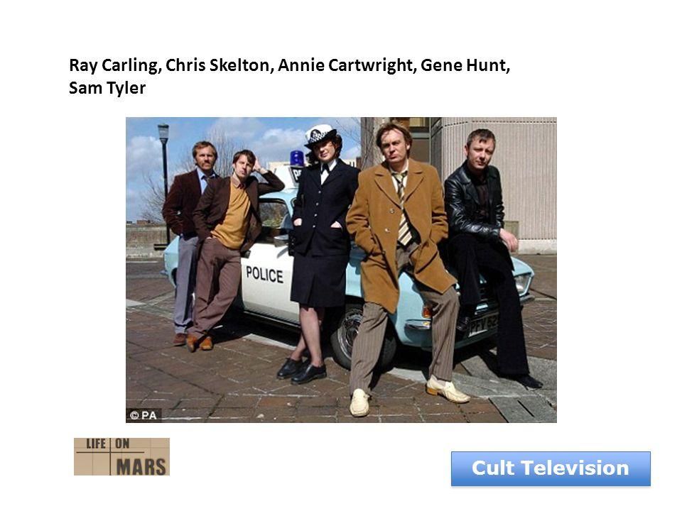 Cult Television Ray Carling, Chris Skelton, Annie Cartwright, Gene Hunt, Sam Tyler