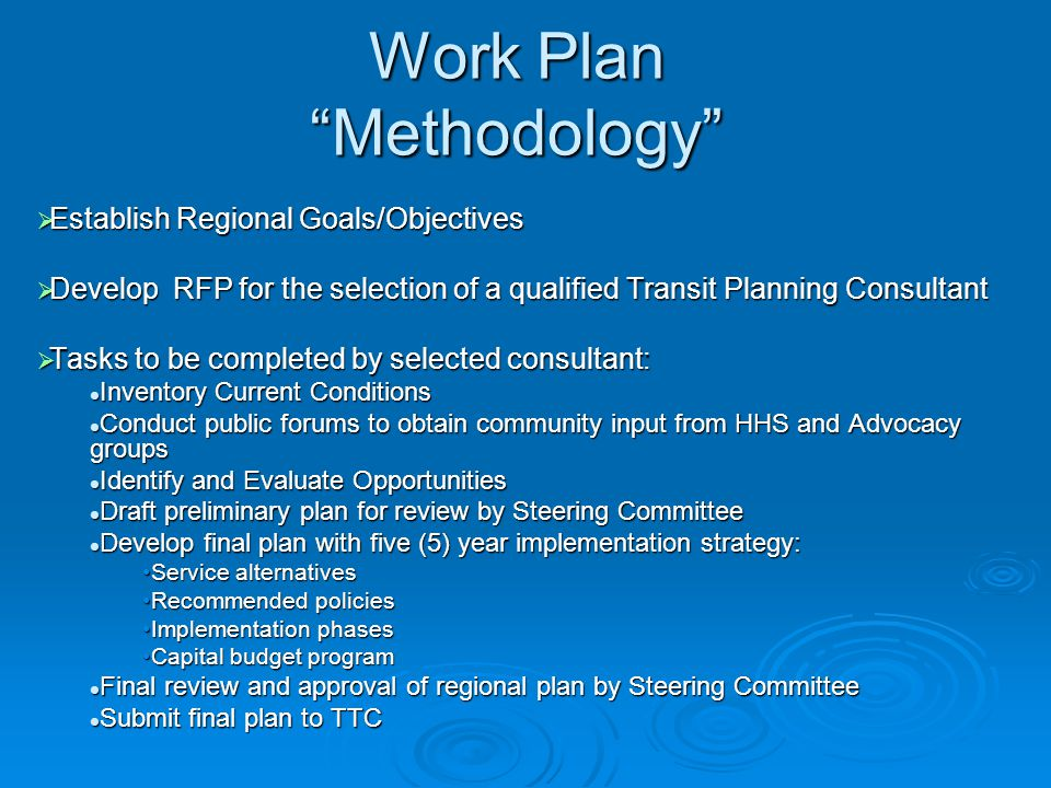 "Work Plan ""Methodology""  Establish Regional Goals/Objectives  Develop RFP for the selection of a qualified Transit Planning Consultant  Tasks to be"