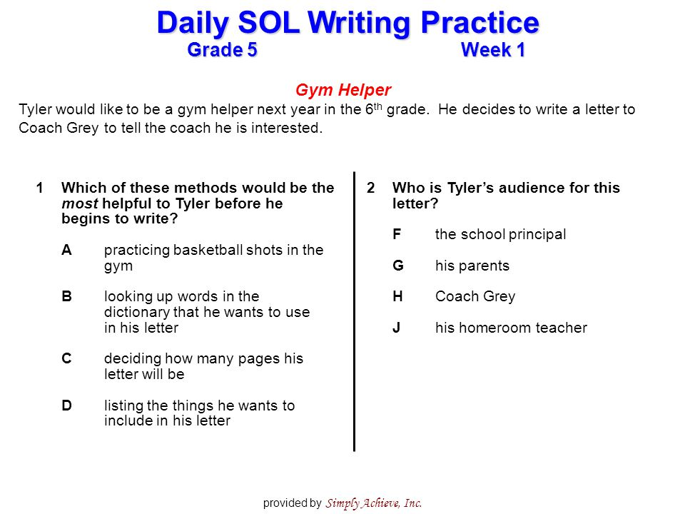 Grade 5Week 1 Daily SOL Writing Practice provided by Simply Achieve, Inc. Gym Helper Tyler would like to be a gym helper next year in the 6 th grade.