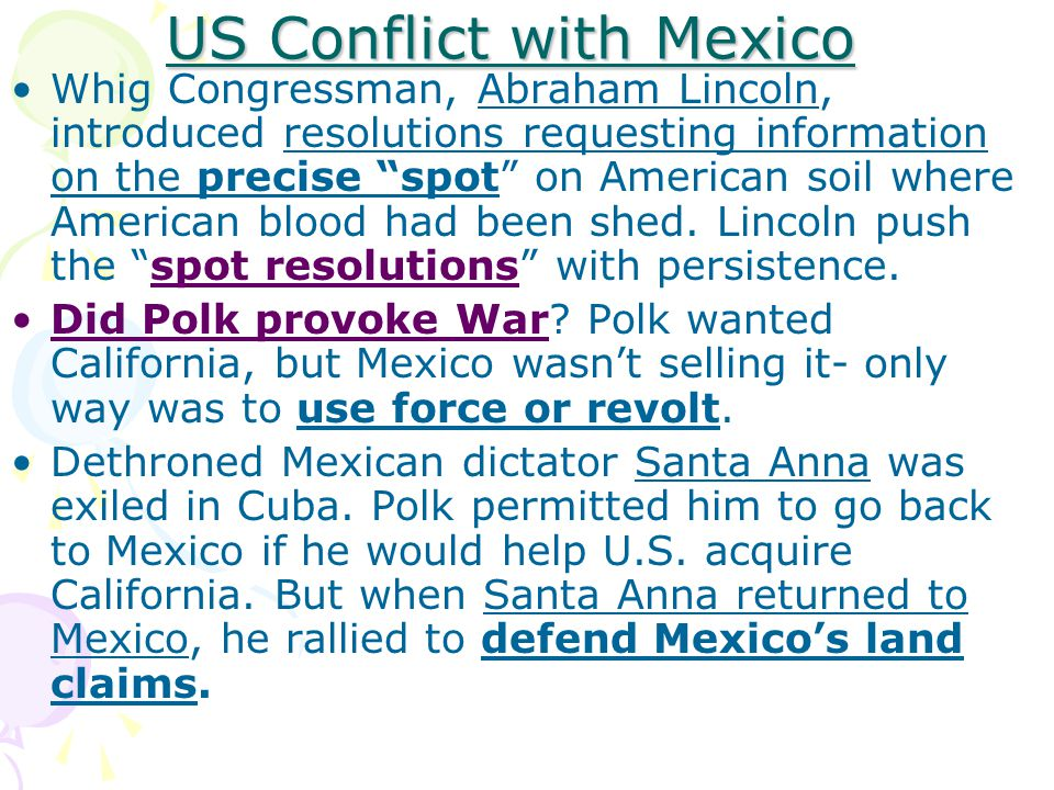US Conflict with Mexico Whig Congressman, Abraham Lincoln, introduced resolutions requesting information on the precise spot on American soil where American blood had been shed.