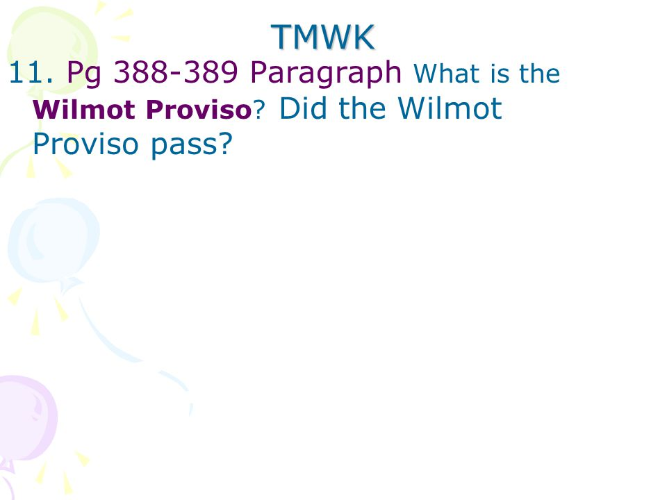 TMWK 11. Pg 388-389 Paragraph What is the Wilmot Proviso Did the Wilmot Proviso pass
