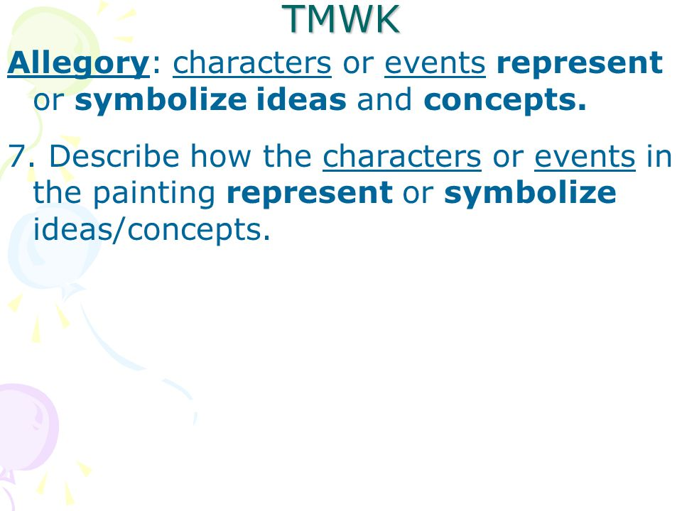 TMWK Allegory: characters or events represent or symbolize ideas and concepts.