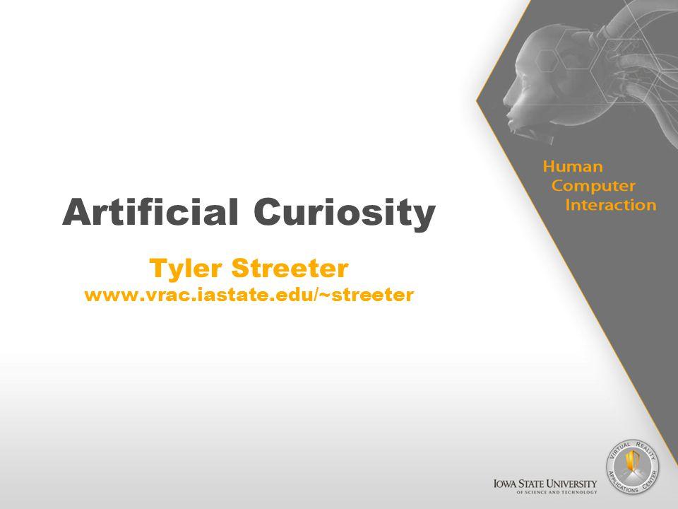 Artificial Curiosity Tyler Streeter www.vrac.iastate.edu/~streeter