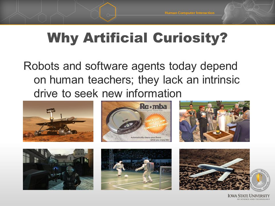 Why Artificial Curiosity.