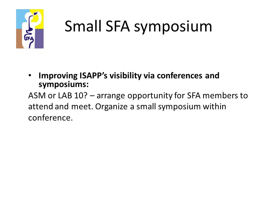 Small SFA symposium Improving ISAPP's visibility via conferences and symposiums: ASM or LAB 10.