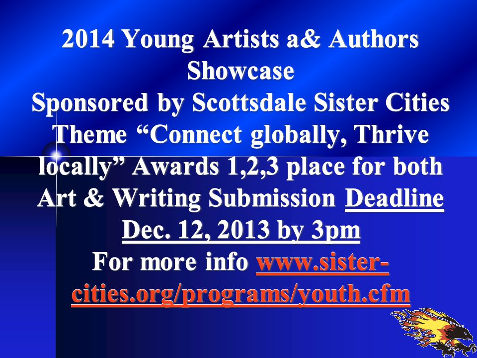 2014 Young Artists a& Authors Showcase Sponsored by Scottsdale Sister Cities Theme Connect globally, Thrive locally Awards 1,2,3 place for both Art & Writing Submission Deadline Dec.