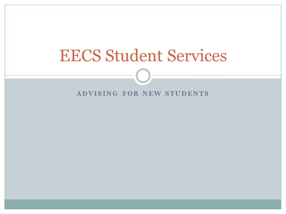 ADVISING FOR NEW STUDENTS EECS Student Services