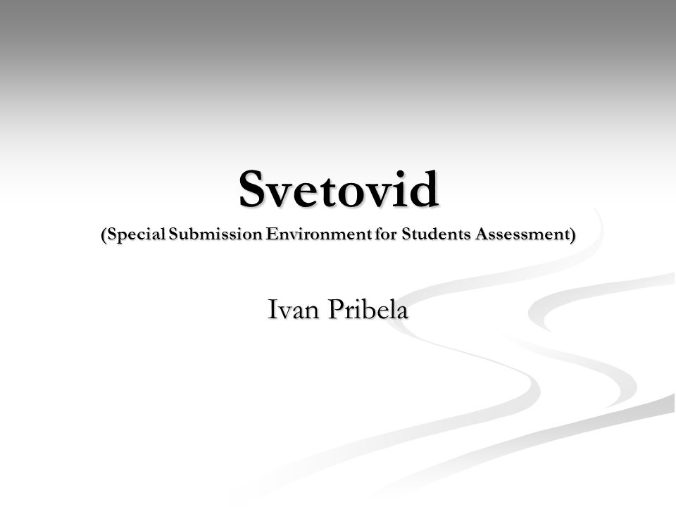 Svetovid (Special Submission Environment for Students Assessment) Ivan Pribela