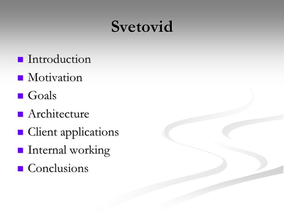 Svetovid Introduction Introduction Motivation Motivation Goals Goals Architecture Architecture Client applications Client applications Internal working Internal working Conclusions Conclusions