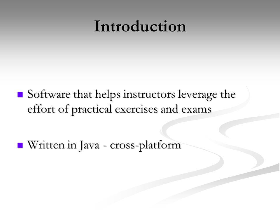 Introduction Software that helps instructors leverage the effort of practical exercises and exams Software that helps instructors leverage the effort
