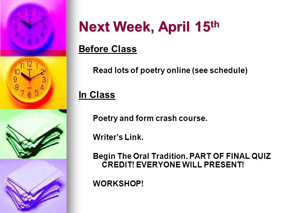 Next Week, April 15 th Before Class Read lots of poetry online (see schedule) In Class Poetry and form crash course.