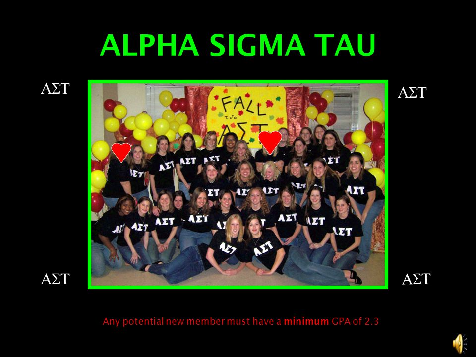 ALPHA SIGMA TAU  Any potential new member must have a minimum GPA of 2.3