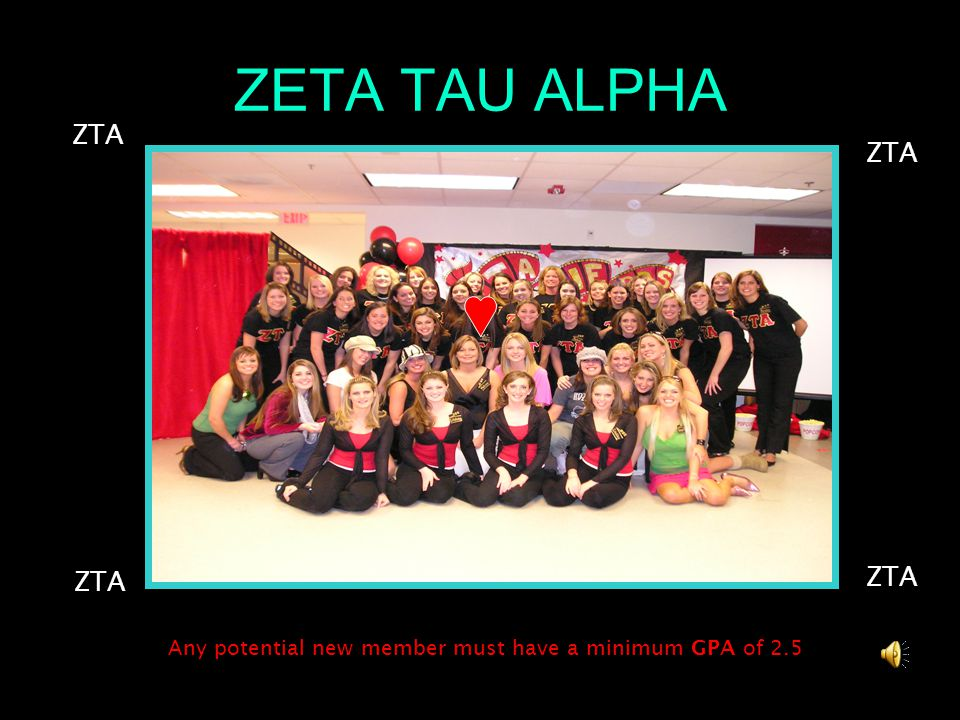 ZETA TAU ALPHA Any potential new member must have a minimum GPA of 2.5 ZTA