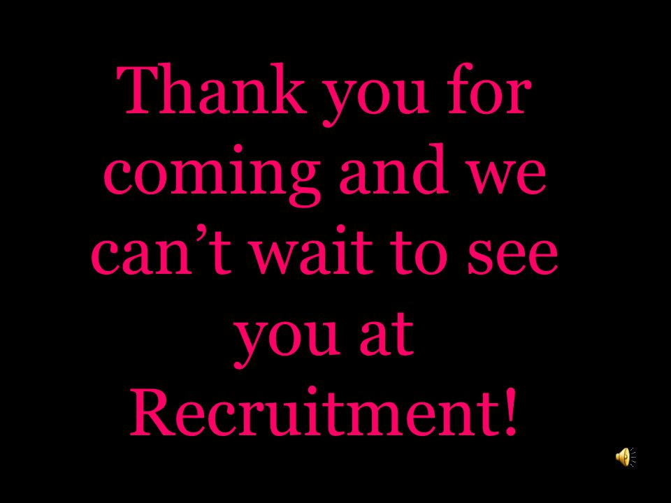 Thank you for coming and we can't wait to see you at Recruitment!
