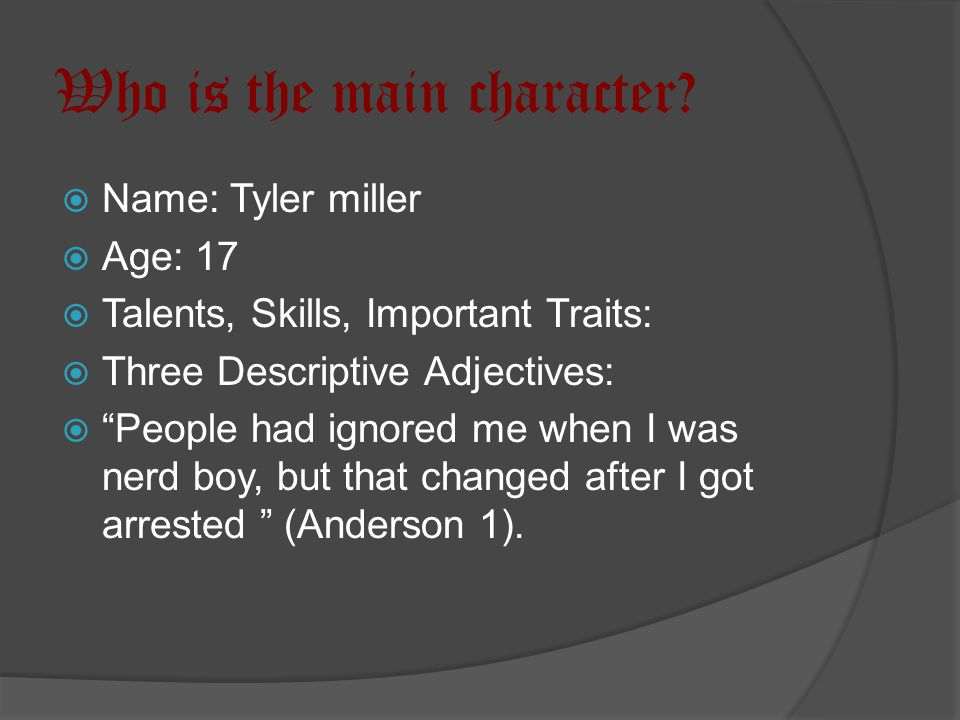 """Who is the main character?  Name: Tyler miller  Age: 17  Talents, Skills, Important Traits:  Three Descriptive Adjectives:  """"People had ignored m"""