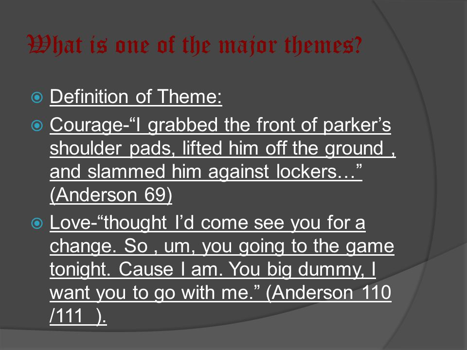 """What is one of the major themes?  Definition of Theme:  Courage-""""I grabbed the front of parker's shoulder pads, lifted him off the ground, and slamm"""