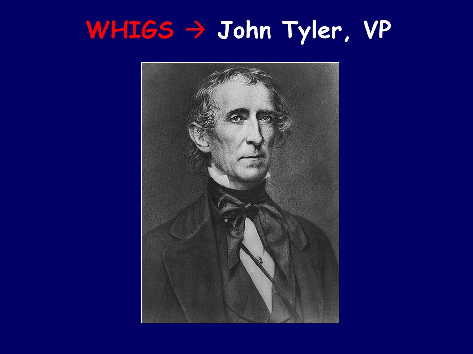 WHIGS  John Tyler, VP