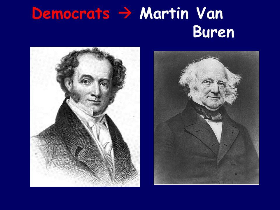 Democrats  Martin Van Buren