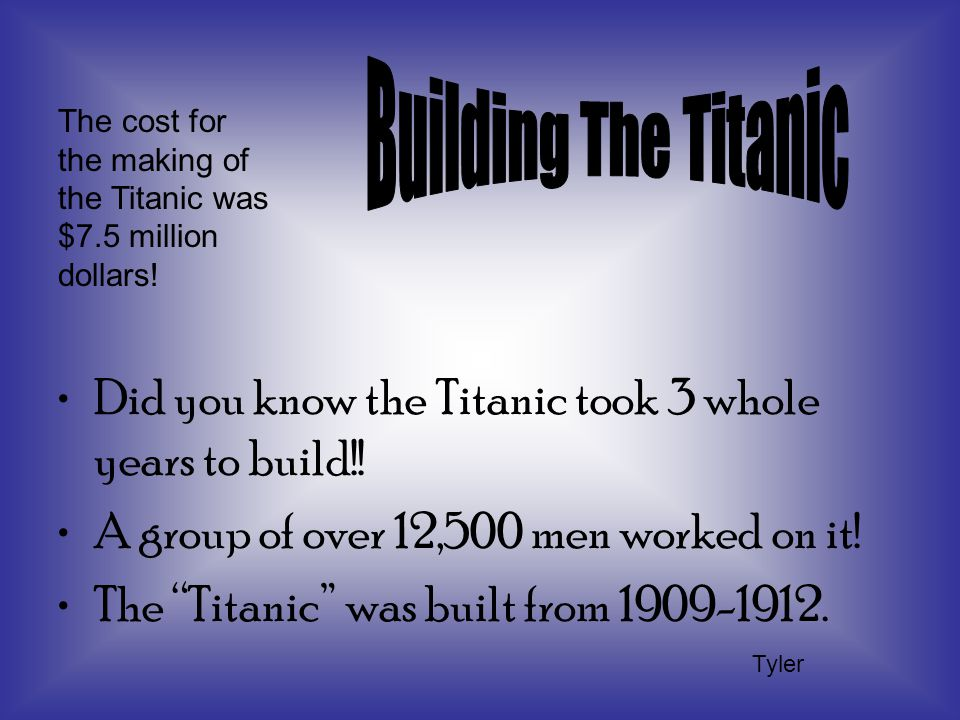 Did you know the Titanic took 3 whole years to build!.