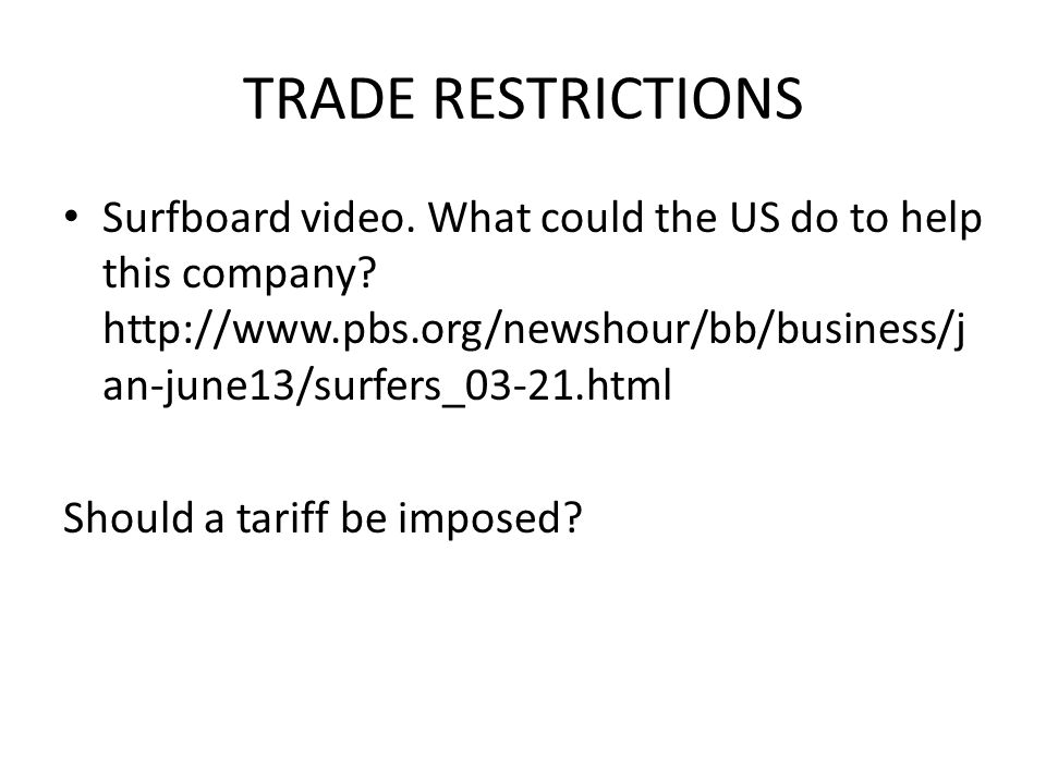 TRADE RESTRICTIONS Surfboard video. What could the US do to help this company.