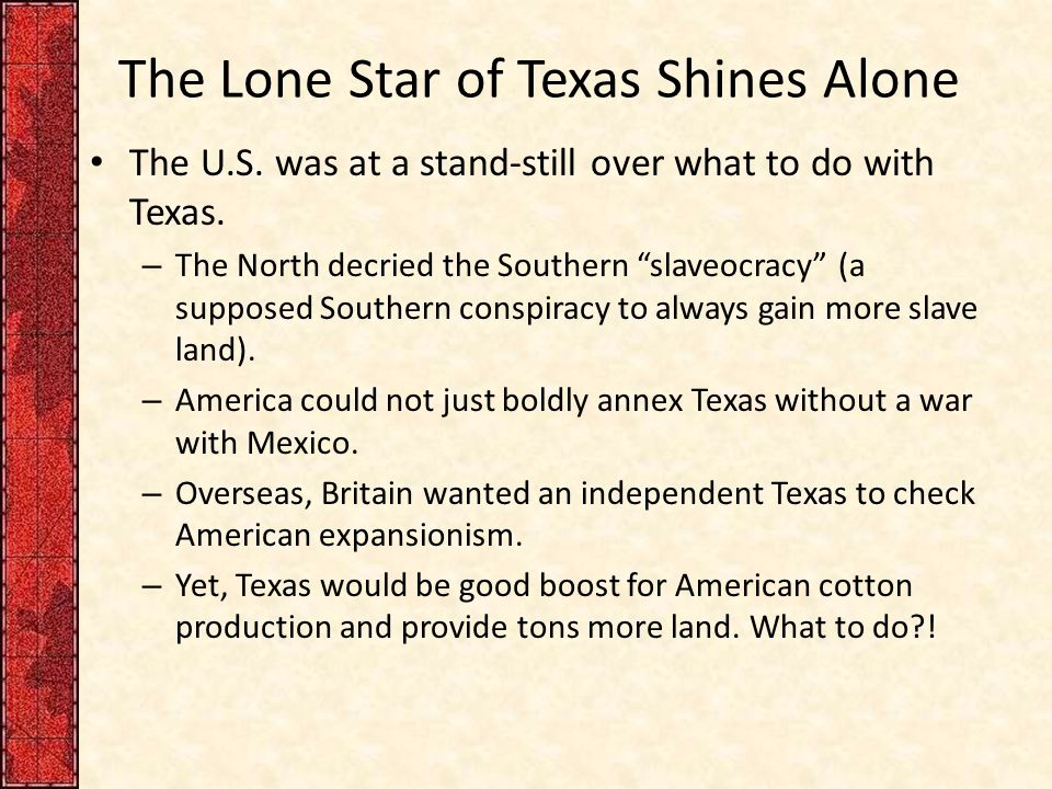 The Lone Star of Texas Shines Alone The U.S. was at a stand-still over what to do with Texas.