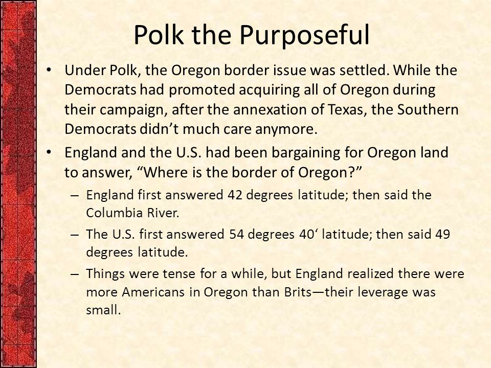 Polk the Purposeful Under Polk, the Oregon border issue was settled.