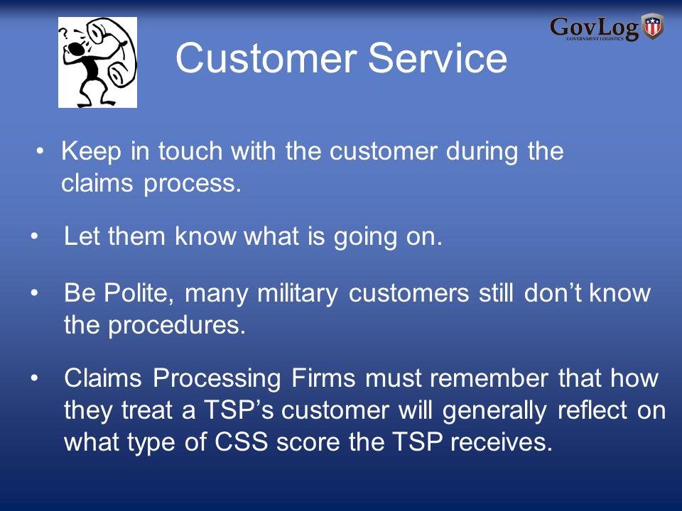 Customer Service Keep in touch with the customer during the claims process.