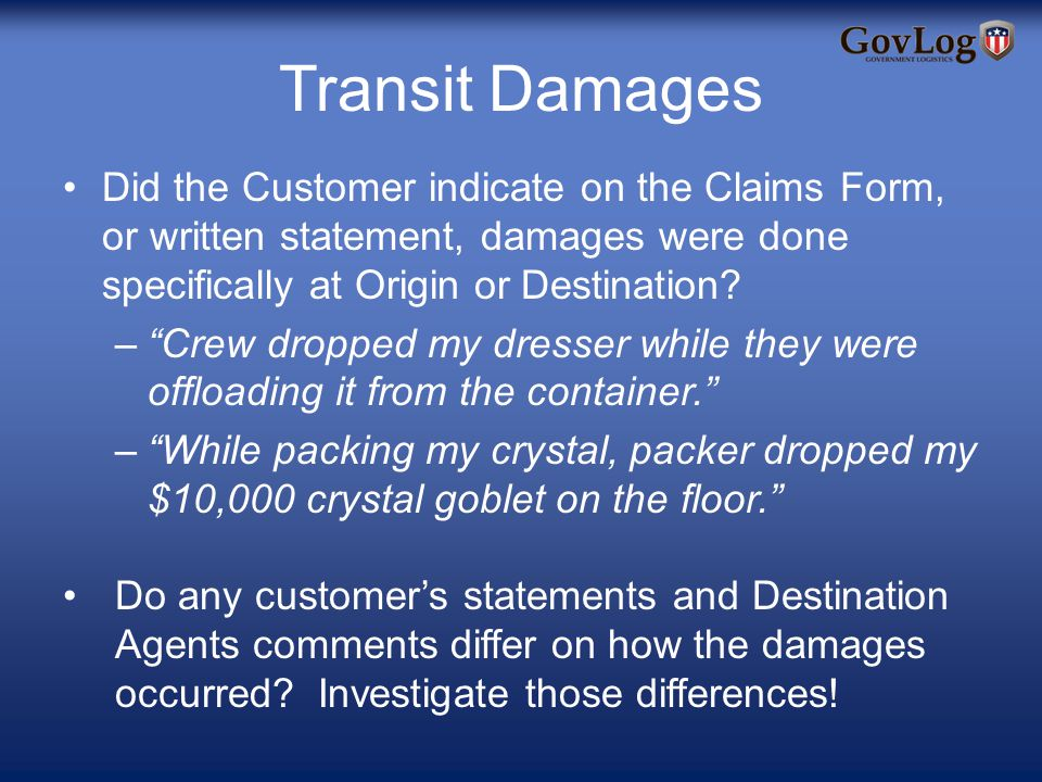 Transit Damages Did the Customer indicate on the Claims Form, or written statement, damages were done specifically at Origin or Destination.