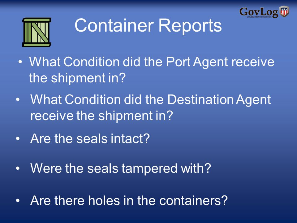 Container Reports What Condition did the Port Agent receive the shipment in.