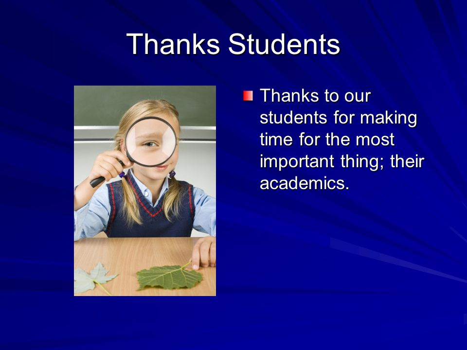 Thanks Students Thanks to our students for making time for the most important thing; their academics.