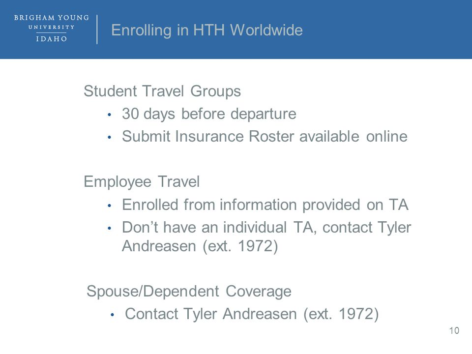 Enrolling in HTH Worldwide Student Travel Groups 30 days before departure Submit Insurance Roster available online Employee Travel Enrolled from infor