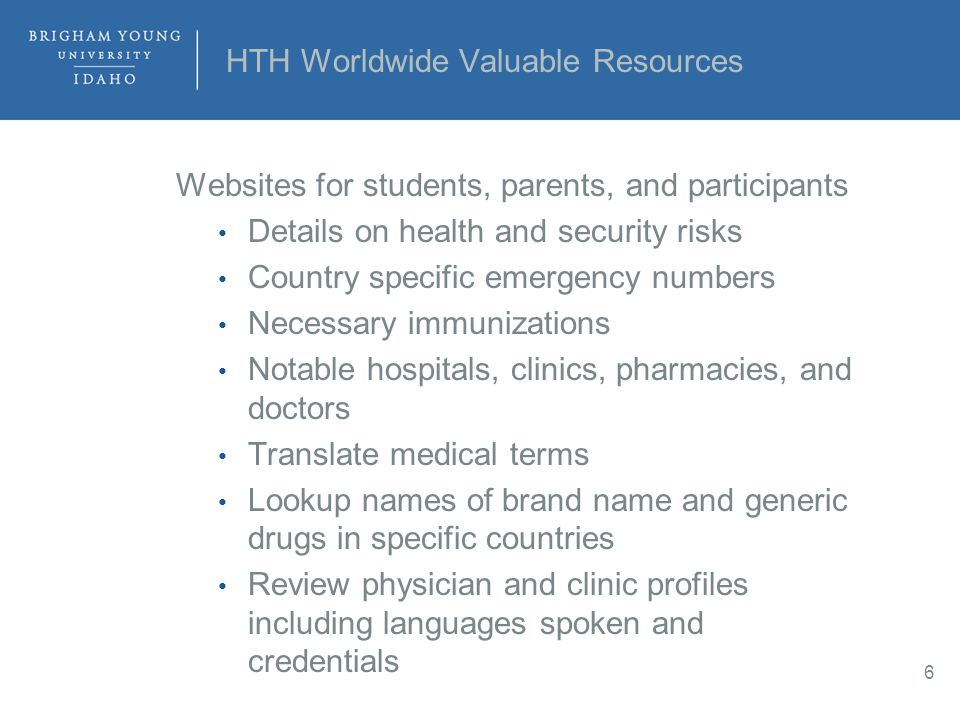 HTH Worldwide Valuable Resources Websites for students, parents, and participants Details on health and security risks Country specific emergency numb