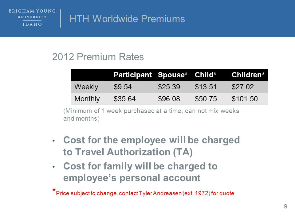 HTH Worldwide Premiums 2012 Premium Rates (Minimum of 1 week purchased at a time, can not mix weeks and months) Cost for the employee will be charged