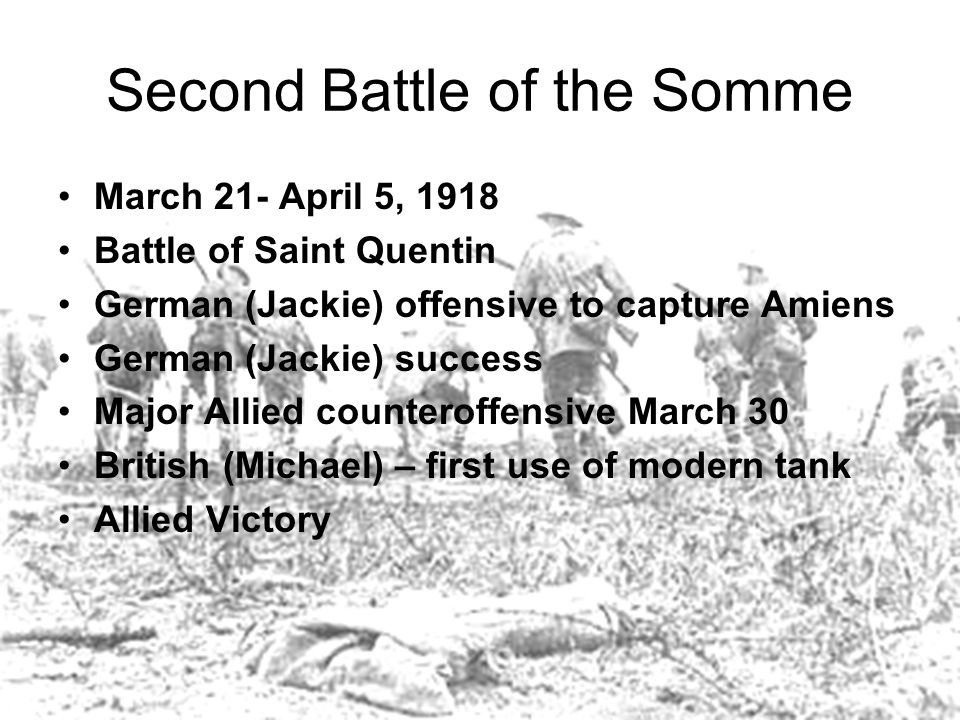 Second Battle of the Somme March 21- April 5, 1918 Battle of Saint Quentin German (Jackie) offensive to capture Amiens German (Jackie) success Major A