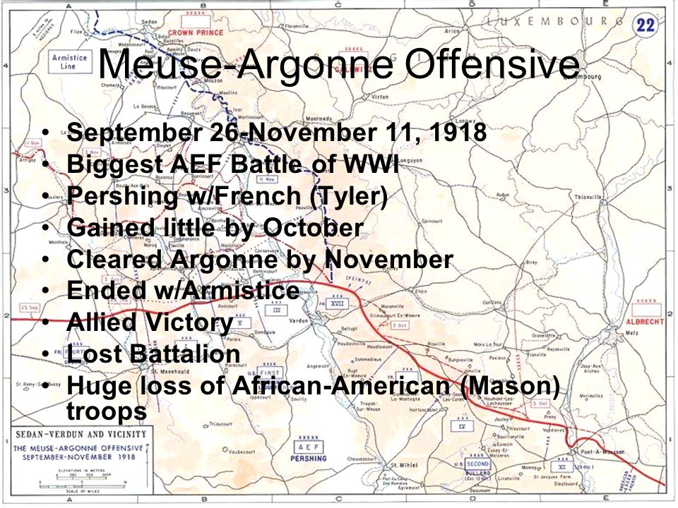 Meuse-Argonne Offensive September 26-November 11, 1918 Biggest AEF Battle of WWI Pershing w/French (Tyler) Gained little by October Cleared Argonne by