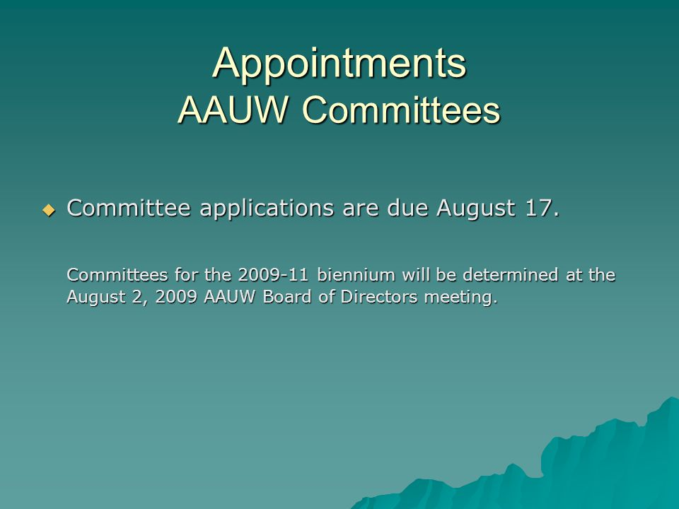 Appointments AAUW Committees  Committee applications are due August 17.