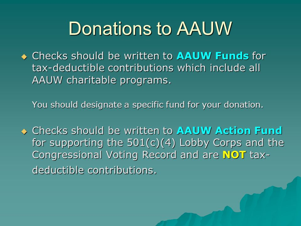 Donations to AAUW  Checks should be written to AAUW Funds for tax-deductible contributions which include all AAUW charitable programs.