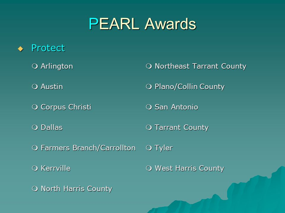 PEARL Awards  Protect  Arlington  Northeast Tarrant County  Austin  Plano/Collin County  Corpus Christi  San Antonio  Dallas  Tarrant County  Farmers Branch/Carrollton  Tyler  Kerrville  West Harris County  North Harris County