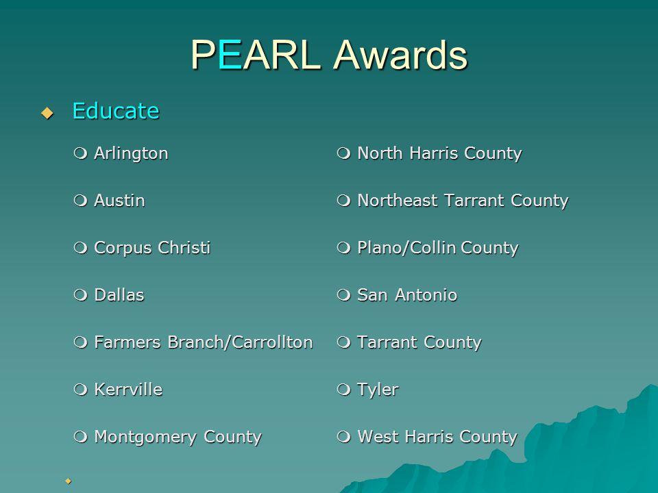 PEARL Awards  Educate  Arlington  North Harris County  Austin  Northeast Tarrant County  Corpus Christi  Plano/Collin County  Dallas  San Antonio  Farmers Branch/Carrollton  Tarrant County  Kerrville  Tyler  Montgomery County  West Harris County 