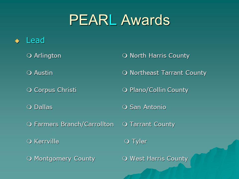 PEARL Awards  Lead  Arlington  North Harris County  Austin  Northeast Tarrant County  Corpus Christi  Plano/Collin County  Dallas  San Antonio  Farmers Branch/Carrollton  Tarrant County  Kerrville  Tyler  Montgomery County  West Harris County