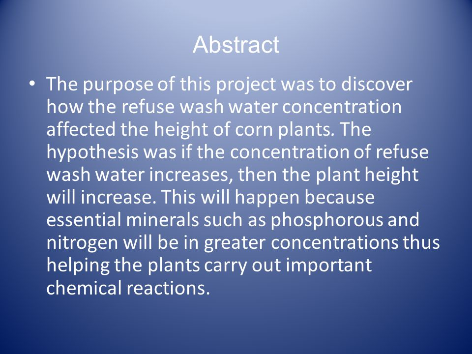 Abstract The purpose of this project was to discover how the refuse wash water concentration affected the height of corn plants.