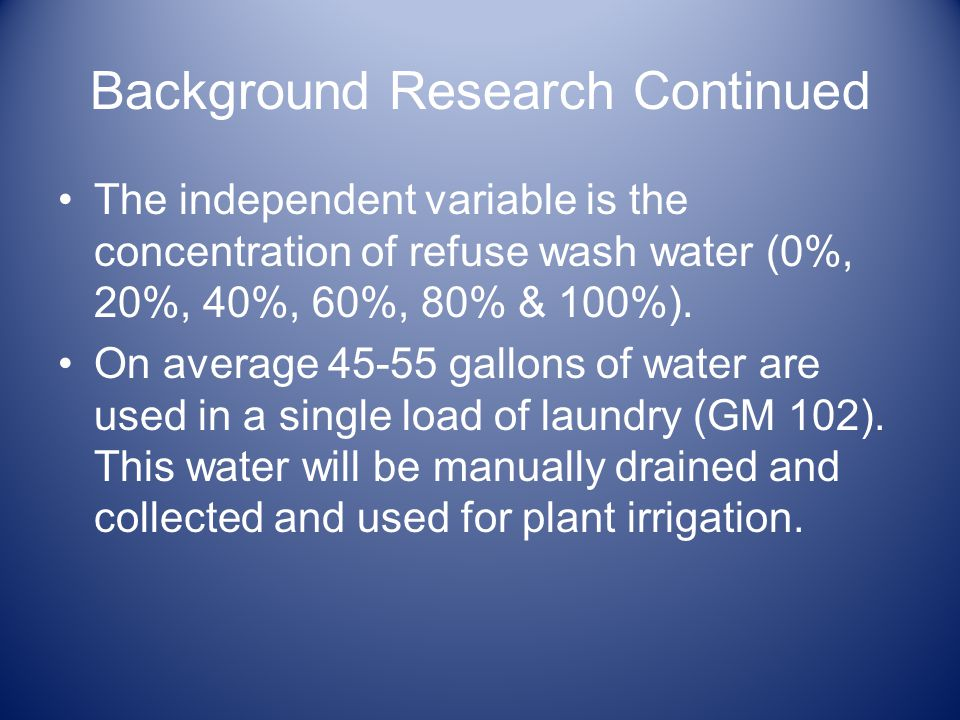 Background Research Continued The independent variable is the concentration of refuse wash water (0%, 20%, 40%, 60%, 80% & 100%).
