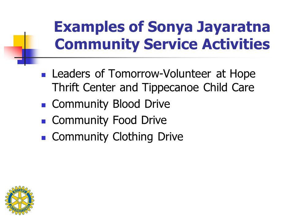 Examples of Sonya Jayaratna Community Service Activities Leaders of Tomorrow-Volunteer at Hope Thrift Center and Tippecanoe Child Care Community Blood Drive Community Food Drive Community Clothing Drive